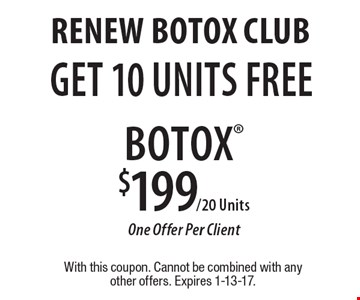 Renew Botox club get 10 units free. Botox $199/20 Units One Offer Per Client. With this coupon. Cannot be combined with any other offers. Expires 1-13-17.