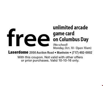 free unlimited arcade game card on Columbus Day (No school! Monday, Oct. 10 - Open 10am). With this coupon. Not valid with other offers or prior purchases. Valid 10-10-16 only.