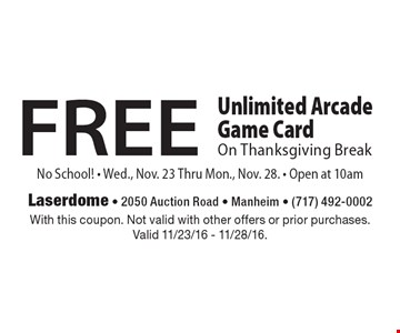 FREE Unlimited Arcade Game Card On Thanksgiving Break No School! Wed., Nov. 23 Thru Mon., Nov. 28. Open at 10am. With this coupon. Not valid with other offers or prior purchases. Valid 11/23/16 - 11/28/16.