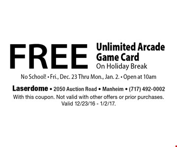 FREE Unlimited Arcade Game Card On Holiday Break. No School! - Fri., Dec. 23 Thru Mon., Jan. 2. - Open at 10am. With this coupon. Not valid with other offers or prior purchases. Valid 12/23/16 - 1/2/17.