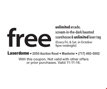 Free unlimited arcade, scream-in-the-dark haunted scarehouse & unlimited laser tag (Every Fri. & Sat. in October 9pm-midnight). With this coupon. Not valid with other offers or prior purchases. Valid 11-11-16.