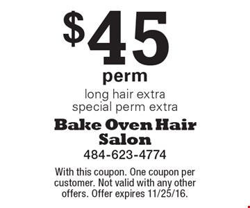 $45 perm long hair extra. special perm extra. With this coupon. One coupon per customer. Not valid with any other offers. Offer expires 11/25/16.