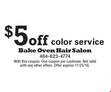 $5 off color service. With this coupon. One coupon per customer. Not valid with any other offers. Offer expires 11/25/16.