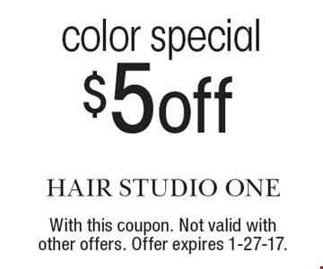 Color special, $5 off. With this coupon. Not valid with other offers. Offer expires 1-27-17.