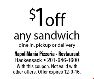 $1 off any sandwich dine in, pickup or delivery. With this coupon. Not valid withother offers. Offer expires 12-9-16.