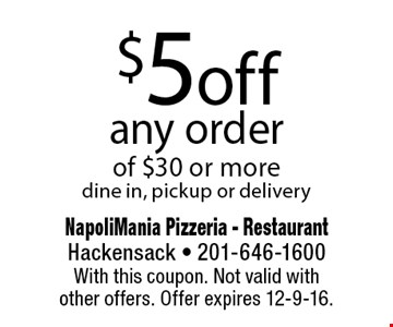 $5 off any order of $30 or more. dine in, pickup or delivery. With this coupon. Not valid withother offers. Offer expires 12-9-16.