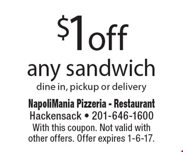 $1 off any sandwich dine in, pickup or delivery. With this coupon. Not valid with other offers. Offer expires 1-6-17.