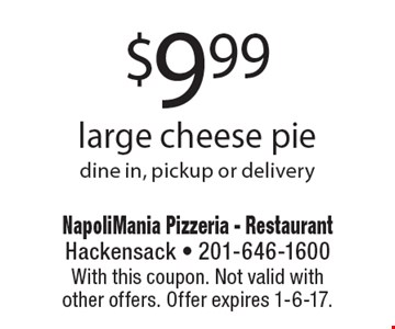 $9.99 large cheese pie. Dine in, pickup or delivery. With this coupon. Not valid with other offers. Offer expires 1-6-17.