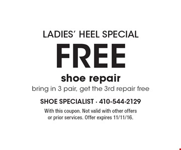 Ladies' Heel Special – free shoe repair bring in 3 pair, get the 3rd repair free. With this coupon. Not valid with other offers or prior services. Offer expires 11/11/16.