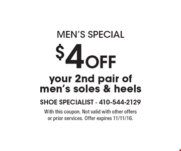 Men's Special – $4 off your 2nd pair of men's soles & heels. With this coupon. Not valid with other offers or prior services. Offer expires 11/11/16.