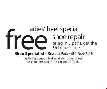 Ladies' heel special free shoe repair bring in 3 pairs, get the 3rd repair free. With this coupon. Not valid with other offers or prior services. Offer expires 12/9/16.