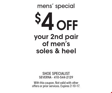 Mens' special! $4 off your 2nd pair of men's soles & heel. With this coupon. Not valid with other offers or prior services. Expires 2-10-17.