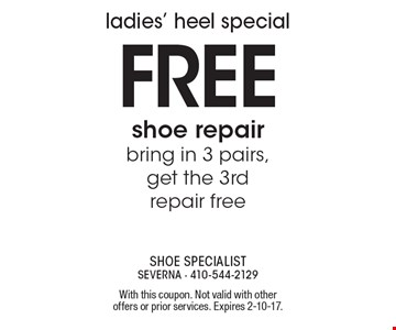 Ladies' heel special! Free shoe repair. Bring in 3 pairs, get the 3rd repair free. With this coupon. Not valid with other offers or prior services. Expires 2-10-17.