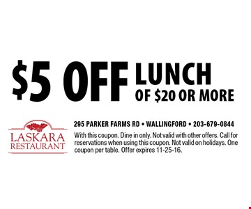 $5 off lunch of $20 or more. With this coupon. Dine in only. Not valid with other offers. Call for reservations when using this coupon. Not valid on holidays. One coupon per table. Offer expires 11-25-16.