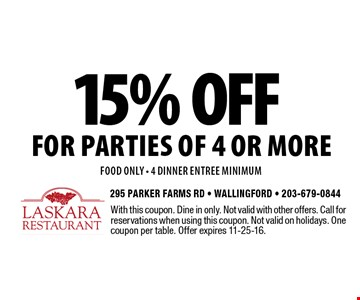 15% off for parties of 4 or more food only - 4 dinner entree minimum. With this coupon. Dine in only. Not valid with other offers. Call for reservations when using this coupon. Not valid on holidays. One coupon per table. Offer expires 11-25-16.