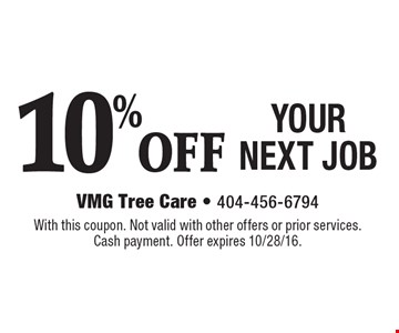 10% OFF YOUR NEXT JOB. With this coupon. Not valid with other offers or prior services. Cash payment. Offer expires 10/28/16.