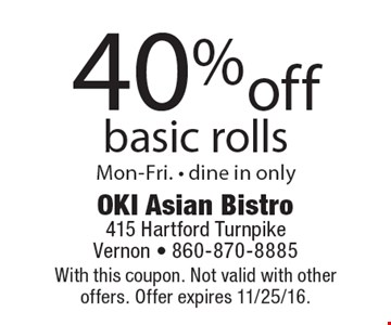 40% off basic rolls. Mon-Fri., dine in only. With this coupon. Not valid with other offers. Offer expires 11/25/16.