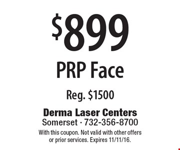 $899 PRP Face Reg. $1500. With this coupon. Not valid with other offers or prior services. Expires 11/11/16.