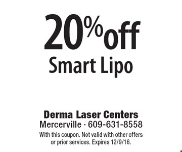 20% off Smart Lipo. With this coupon. Not valid with other offers or prior services. Expires 12/9/16.