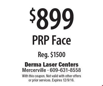 $899 PRP Face Reg. $1500. With this coupon. Not valid with other offers or prior services. Expires 12/9/16.