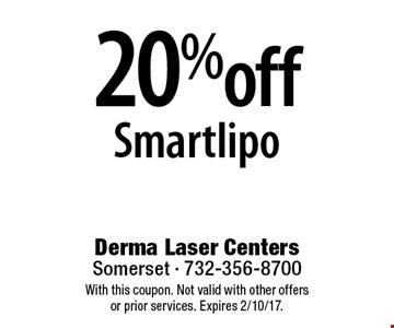20% off Smartlipo. With this coupon. Not valid with other offers or prior services. Expires 2/10/17.