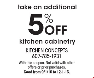Take an additional 5% off kitchen cabinetry. With this coupon. Not valid with other offers or prior purchases. Good from 9/1/16 to 12-1-16.