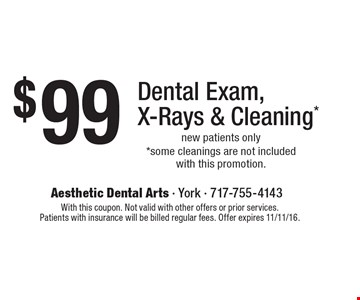 $99 Dental Exam, X-Rays & Cleaning*, new patients only,  *some cleanings are not included with this promotion. With this coupon. Not valid with other offers or prior services. Patients with insurance will be billed regular fees. Offer expires 11/11/16.