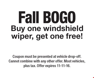 fall BOGO Buy one windshield wiper, get one free! Coupon must be presented at vehicle drop-off. Cannot combine with any other offer. Most vehicles, plus tax. Offer expires 11-11-16.