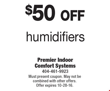 $50 off humidifiers. Must present coupon. May not be combined with other offers. Offer expires 10-28-16.
