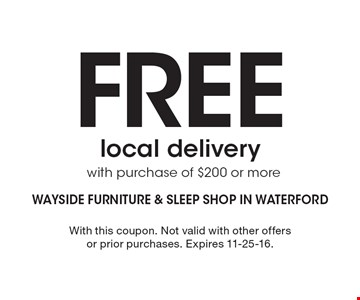 Free local delivery with purchase of $200 or more. With this coupon. Not valid with other offers or prior purchases. Expires 11-25-16.