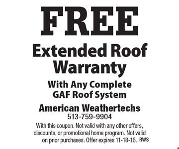 FREE Extended Roof Warranty With Any Complete GAF Roof System. With this coupon. Not valid with any other offers, discounts, or promotional home program. Not valid on prior purchases. Offer expires 11-18-16.