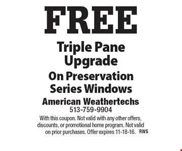 FREE Triple Pane Upgrade On Preservation Series Windows. With this coupon. Not valid with any other offers, discounts, or promotional home program. Not valid on prior purchases. Offer expires 11-18-16.
