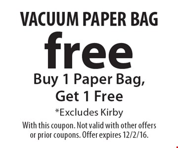 Buy 1 Paper Bag, Get 1 Free *Excludes Kirby. With this coupon. Not valid with other offers or prior coupons. Offer expires 12/2/16.