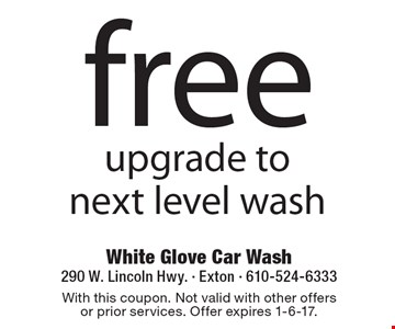 free upgrade to next level wash. With this coupon. Not valid with other offers or prior services. Offer expires 1-6-17.