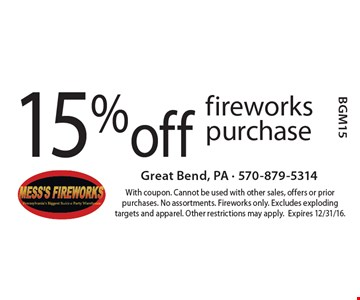 15% off fireworks purchase. With coupon. Cannot be used with other sales, offers or prior purchases. No assortments. Fireworks only. Excludes exploding targets and apparel. Other restrictions may apply. Expires 12/31/16. BGM15