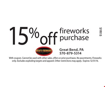 15% off fireworks purchase. With coupon. Cannot be used with other sales, offers or prior purchases. No assortments. Fireworks only. Excludes exploding targets and apparel. Other restrictions may apply. Expires 12/31/16. SYR15