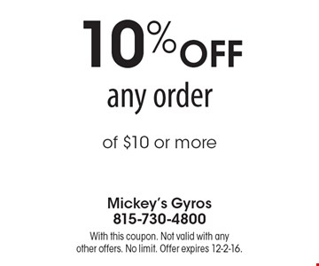 10% OFF any order of $10 or more. With this coupon. Not valid with any other offers. No limit. Offer expires 12-2-16.