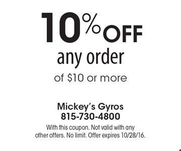 10% OFF any order of $10 or more. With this coupon. Not valid with any other offers. No limit. Offer expires 10/28/16.