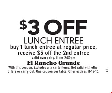 $3 off lunch entree. Buy 1 lunch entree at regular price, receive $3 off the 2nd entree valid every day, 11am-2:30pm. With this coupon. Excludes a la carte items. Not valid with other offers or carry-out. One coupon per table. Offer expires 11-18-16.