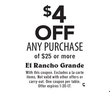 $4 off any purchase of $25 or more. With this coupon. Excludes a la carte items. Not valid with other offers or carry-out. One coupon per table. Offer expires 1-20-17.