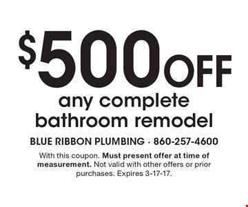 $500 Off any complete bathroom remodel. With this coupon. Must present offer at time of measurement. Not valid with other offers or prior purchases. Expires 3-17-17.