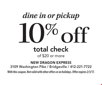 Dine in or pickup. 10% off total check of $20 or more. With this coupon. Not valid with other offers or on holidays. Offer expires 2/3/17.