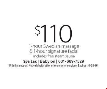 $110 1-hour Swedish massage & 1-hour signature facial. Includes free steam sauna. With this coupon. Not valid with other offers or prior services. Expires 10-28-16.
