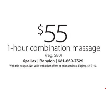 $55 1-hour combination massage (reg. $80). With this coupon. Not valid with other offers or prior services. Expires 12-2-16.