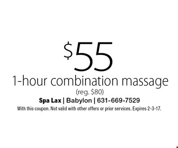 $55 1-hour combination massage (reg. $80). With this coupon. Not valid with other offers or prior services. Expires 2-3-17.