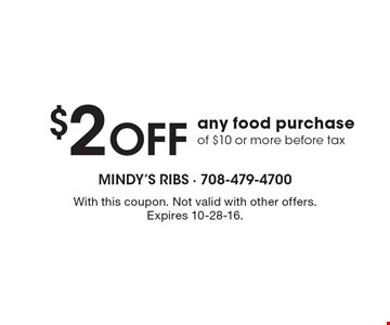 $2 Off any food purchase of $10 or more before tax. With this coupon. Not valid with other offers. Expires 10-28-16.
