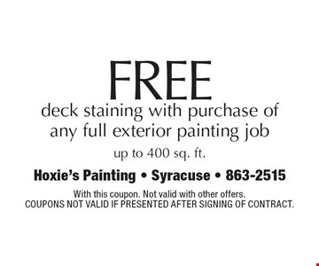 Free deck staining with purchase of any full exterior painting job up to 400 sq. ft.. With this coupon. Not valid with other offers.Coupons not valid if presented after signing of contract.