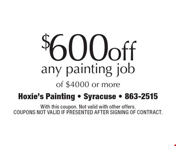 $600 off any painting job of $4000 or more. With this coupon. Not valid with other offers.Coupons not valid if presented after signing of contract.