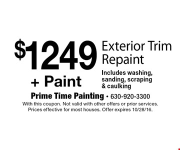 $1249+ Paint Exterior Trim Repaint Includes washing, sanding, scraping & caulking. With this coupon. Not valid with other offers or prior services. Prices effective for most houses. Offer expires 10/28/16.