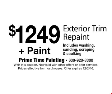 $1249 + Paint Exterior Trim Repaint Includes washing, sanding, scraping & caulking. With this coupon. Not valid with other offers or prior services. Prices effective for most houses. Offer expires 12/2/16.